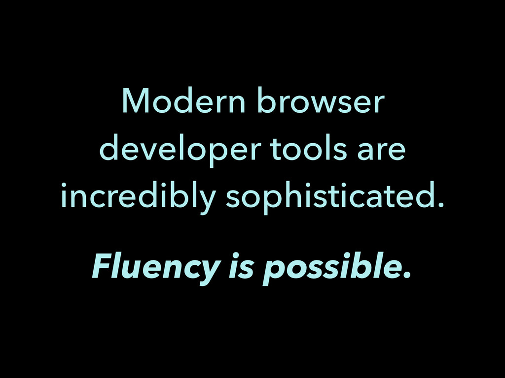 Modern browser developer tools are incredibly s...
