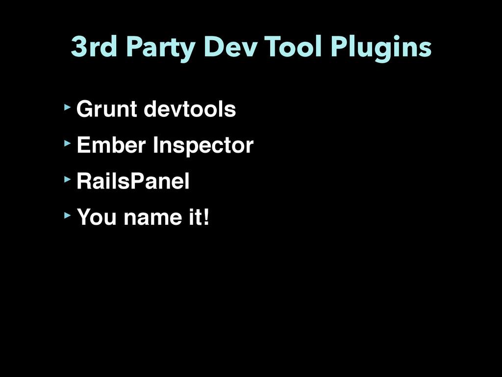 3rd Party Dev Tool Plugins ‣Grunt devtools ‣Emb...