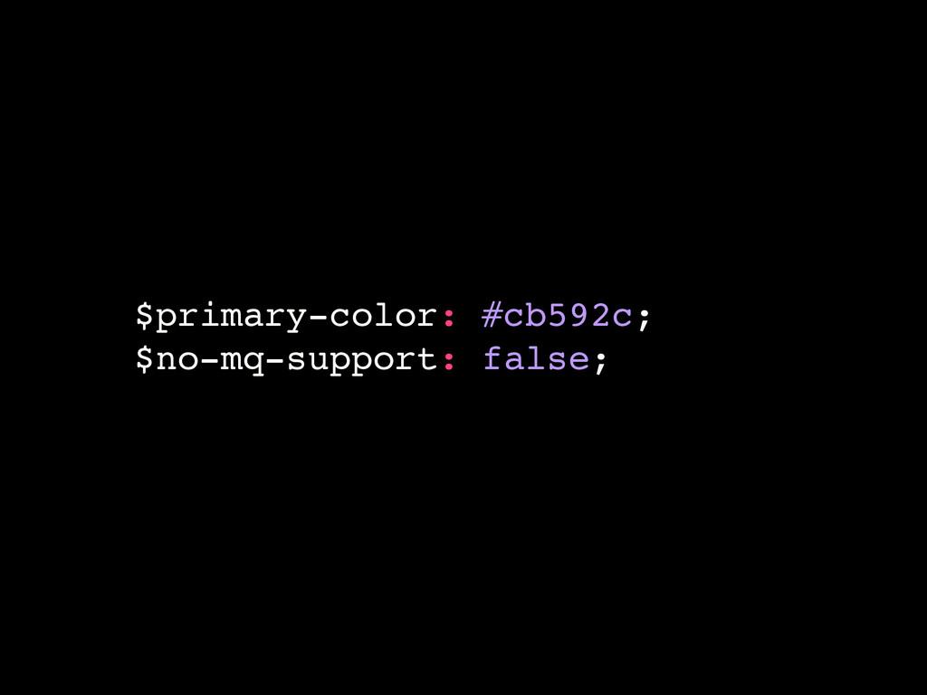 $primary-color: #cb592c; $no-mq-support: false;