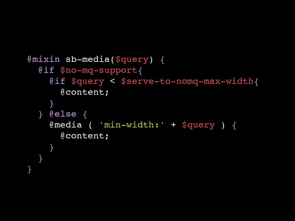 @mixin sb-media($query) { @if $no-mq-support{ @...