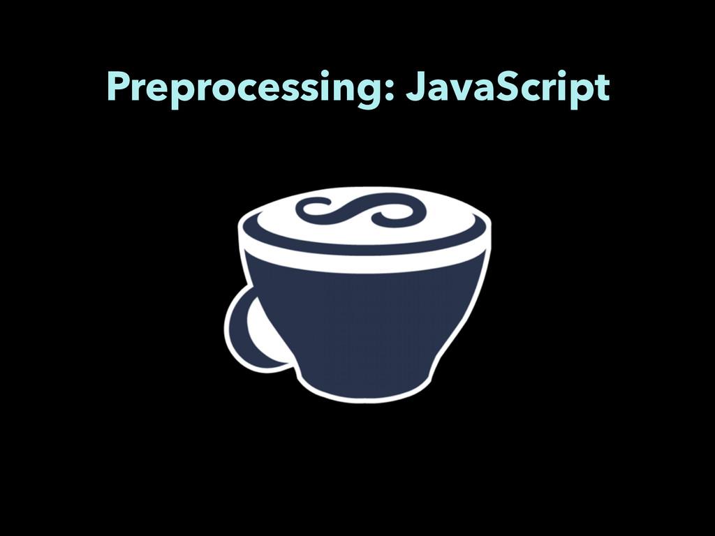 Preprocessing: JavaScript