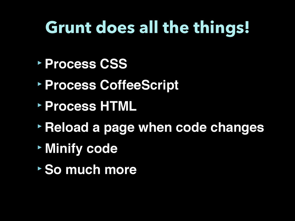 Grunt does all the things! ‣Process CSS ‣Proces...