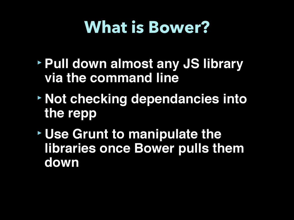 What is Bower? ‣Pull down almost any JS library...