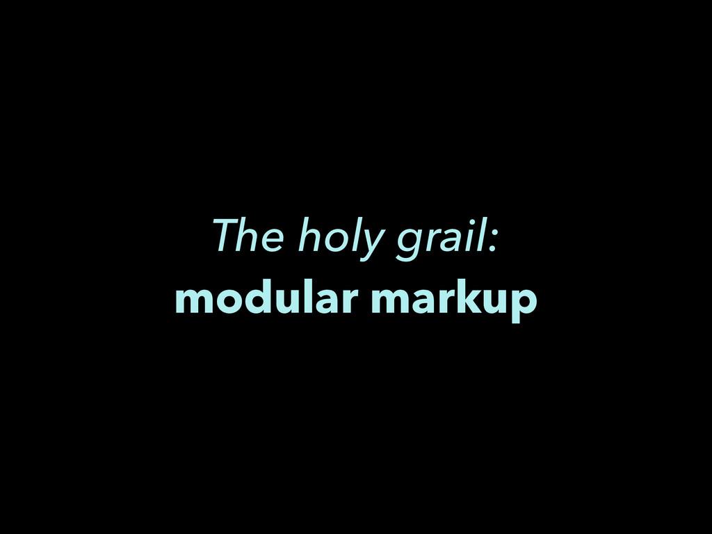 The holy grail: modular markup