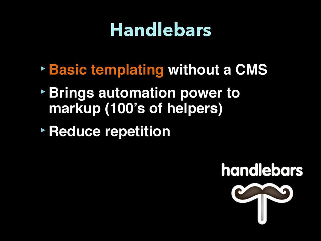 Handlebars ‣Basic templating without a CMS ‣Bri...