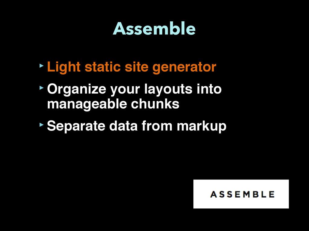 Assemble ‣Light static site generator ‣Organize...