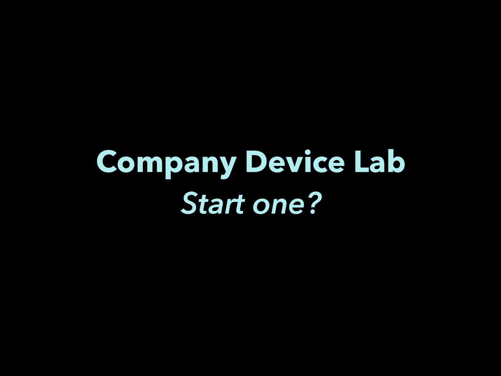 Company Device Lab Start one?