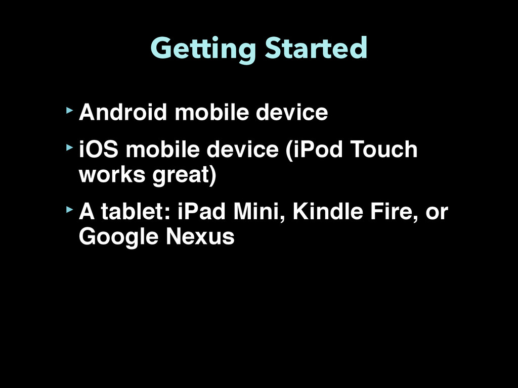 Getting Started ‣Android mobile device ‣iOS mob...
