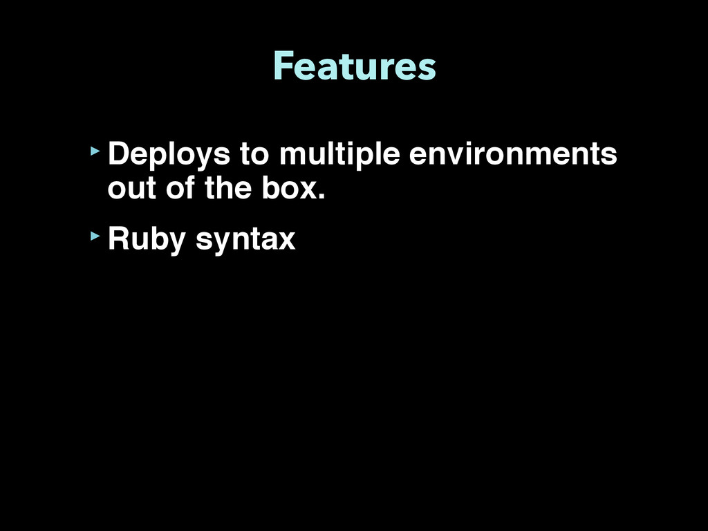Features ‣Deploys to multiple environments out ...