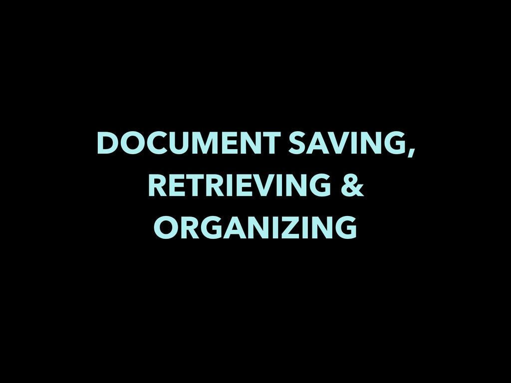 DOCUMENT SAVING, RETRIEVING & ORGANIZING