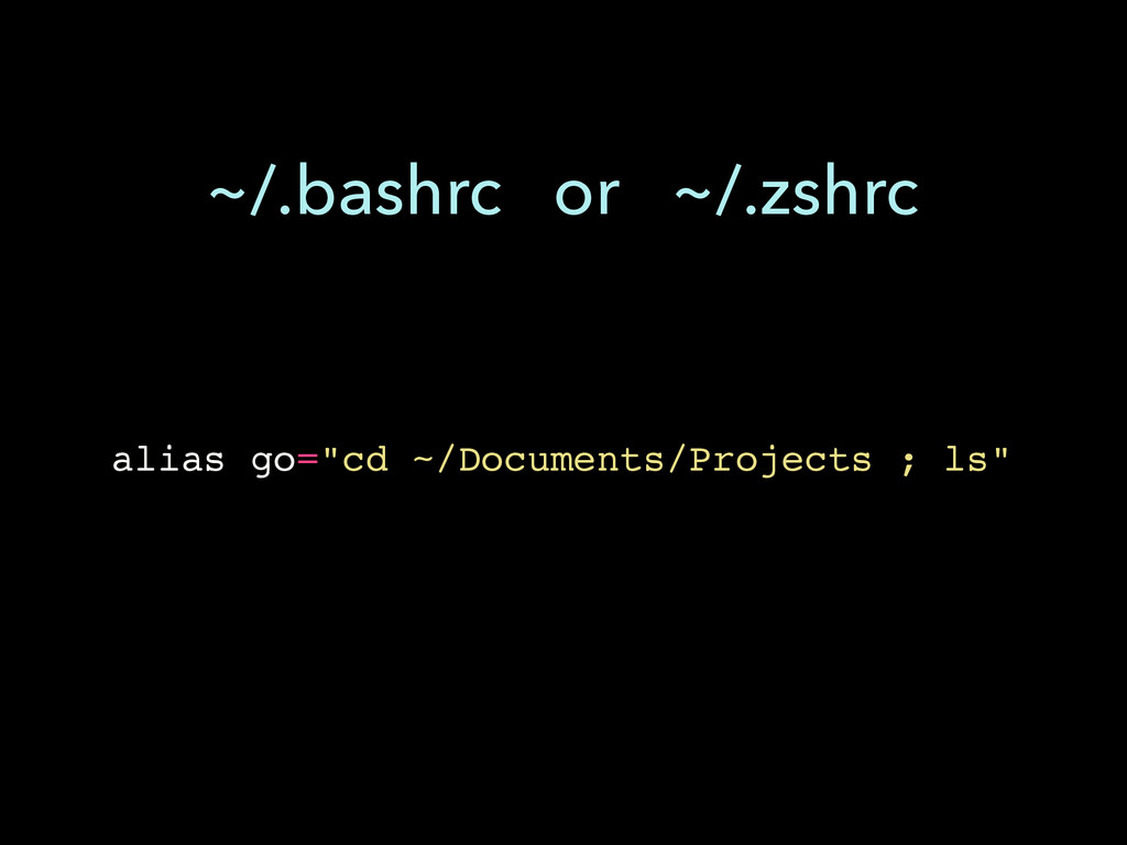 """alias go=""""cd ~/Documents/Projects ; ls"""" ~/.bash..."""