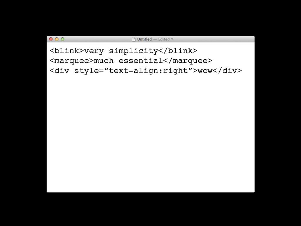 <blink>very simplicity</blink> <marquee>much es...