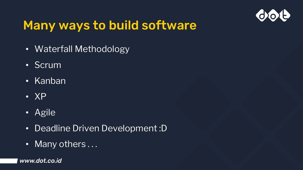 Many ways to build software • Waterfall Methodo...