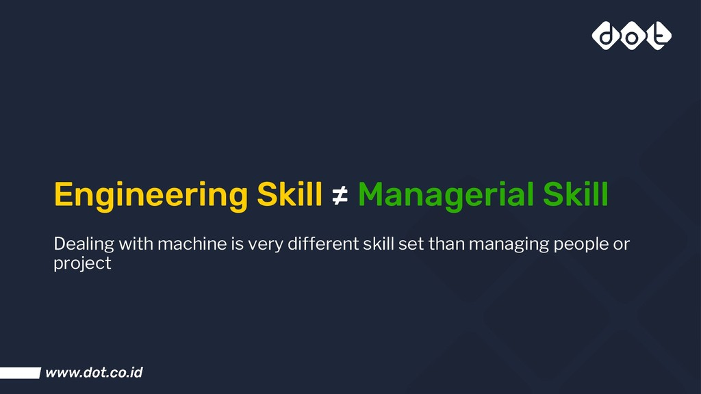 Engineering Skill ≠ Managerial Skill Dealing wi...