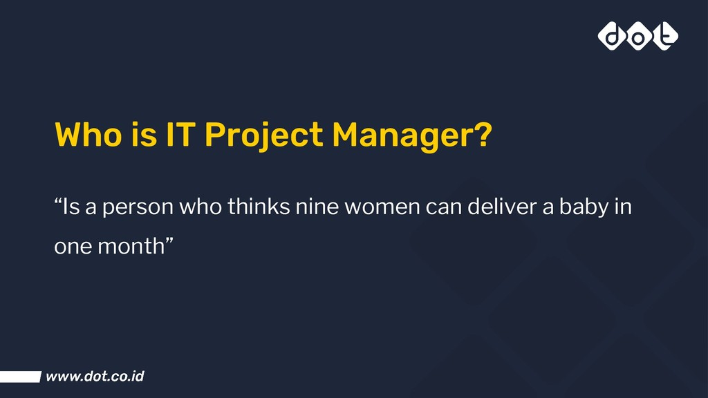 "Who is IT Project Manager? ""Is a person who thi..."