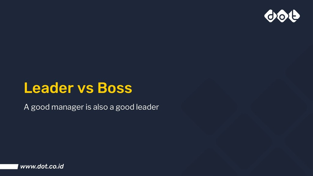Leader vs Boss A good manager is also a good le...