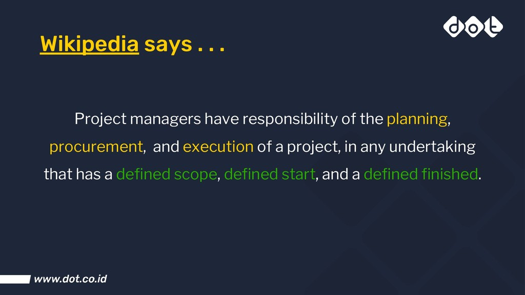 Wikipedia says . . . Project managers have resp...