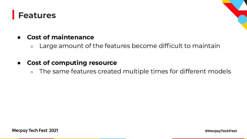 #MerpayTechFest Features ● Cost of maintenance ...