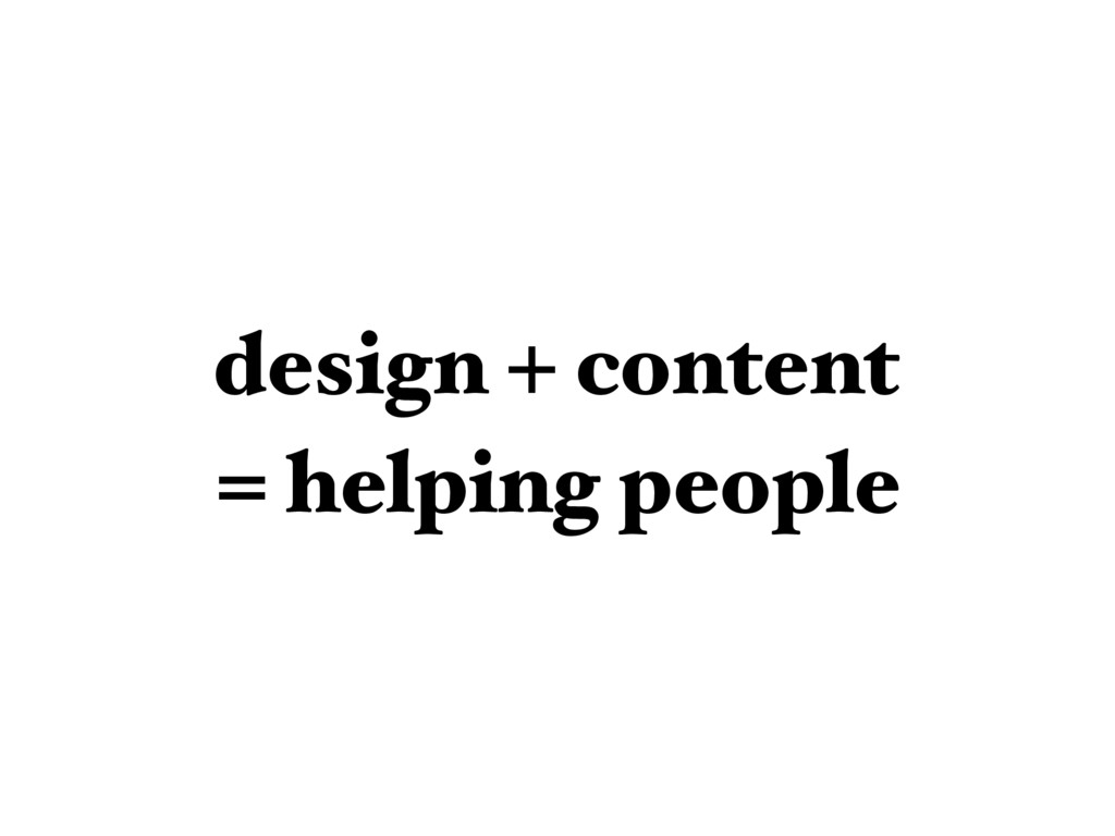 design + content = helping people