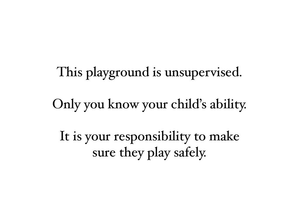 This playground is unsupervised. Only you know ...