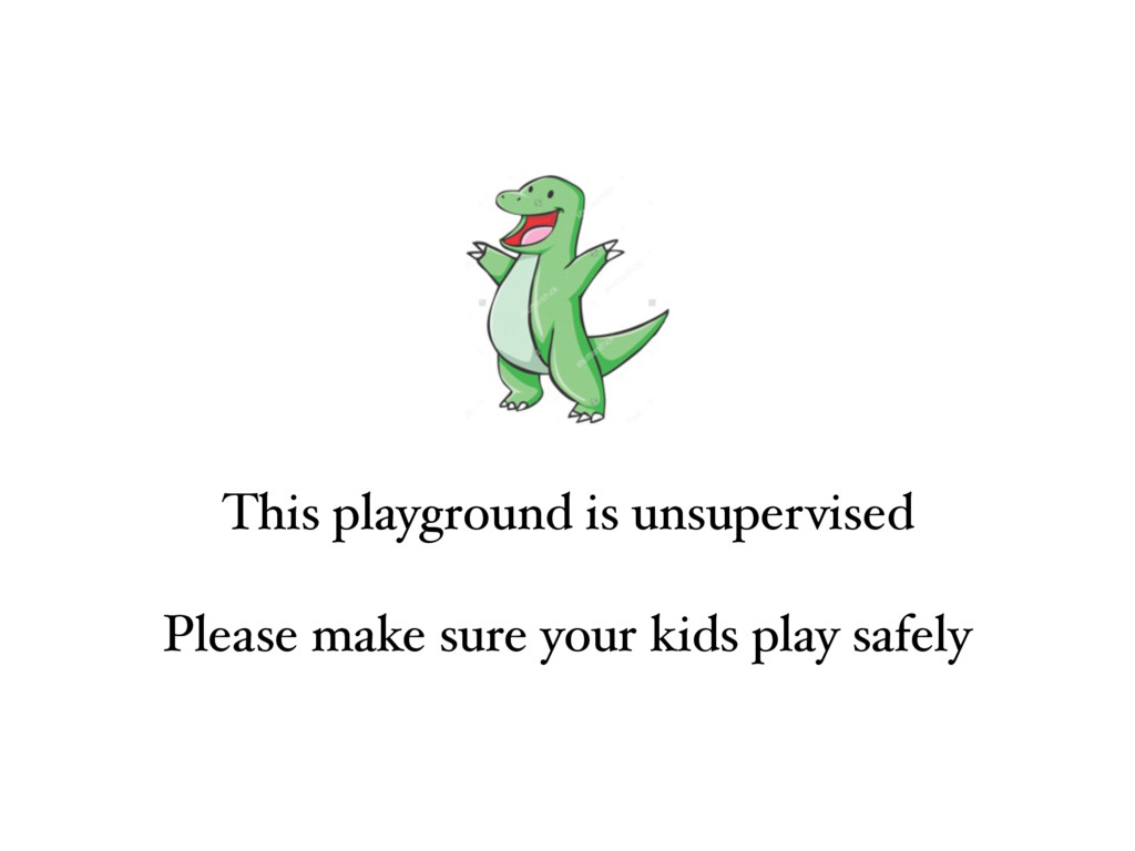 This playground is unsupervised Please make sur...