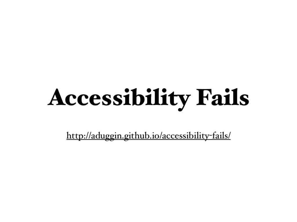 Accessibility Fails http://aduggin.github.io/ac...