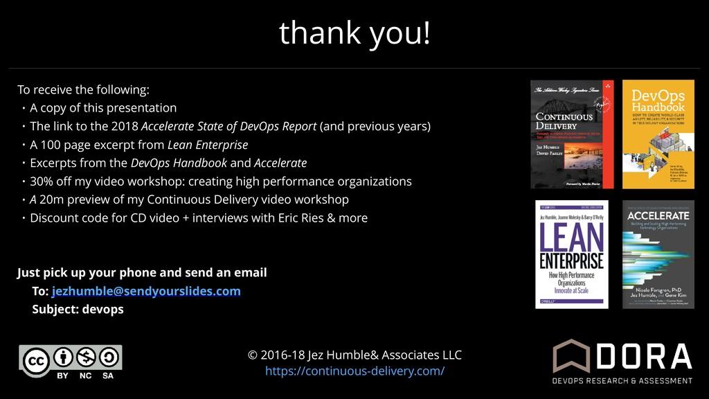 thank you! © 2016-18 Jez Humble& Associates LLC...