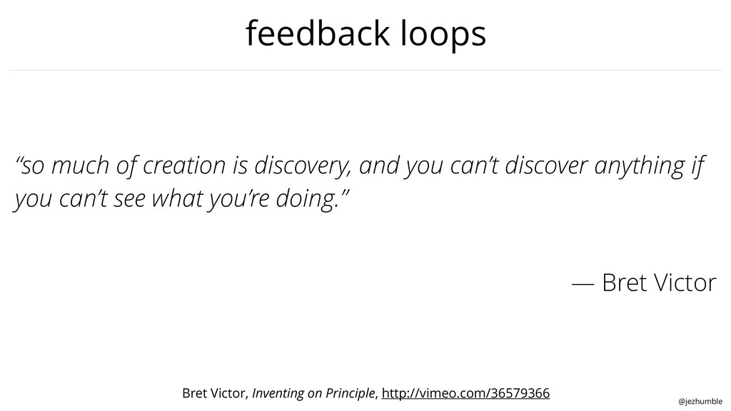 """@jezhumble feedback loops """"so much of creation ..."""