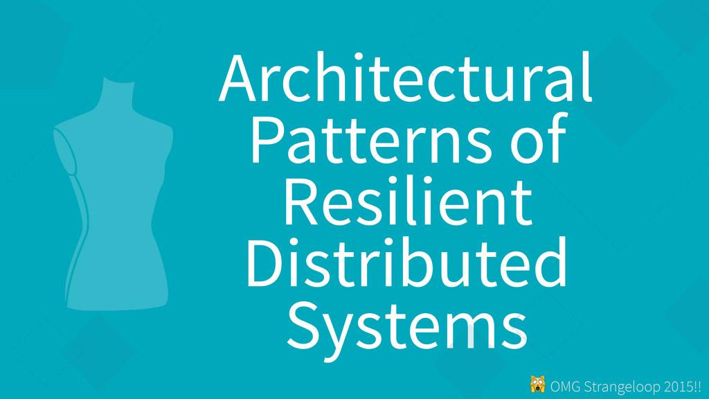 ! OMG Strangeloop 2015!! Architectural Patterns...