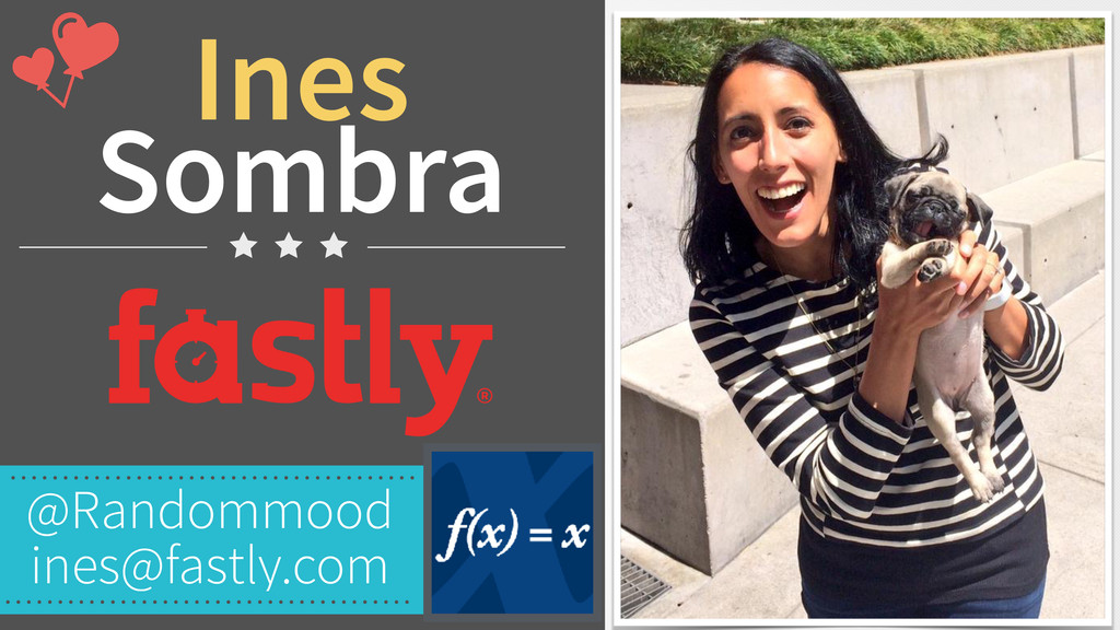 Ines Sombra @Randommood ines@fastly.com