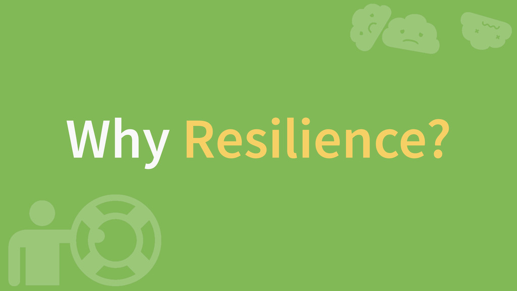 Why Resilience?