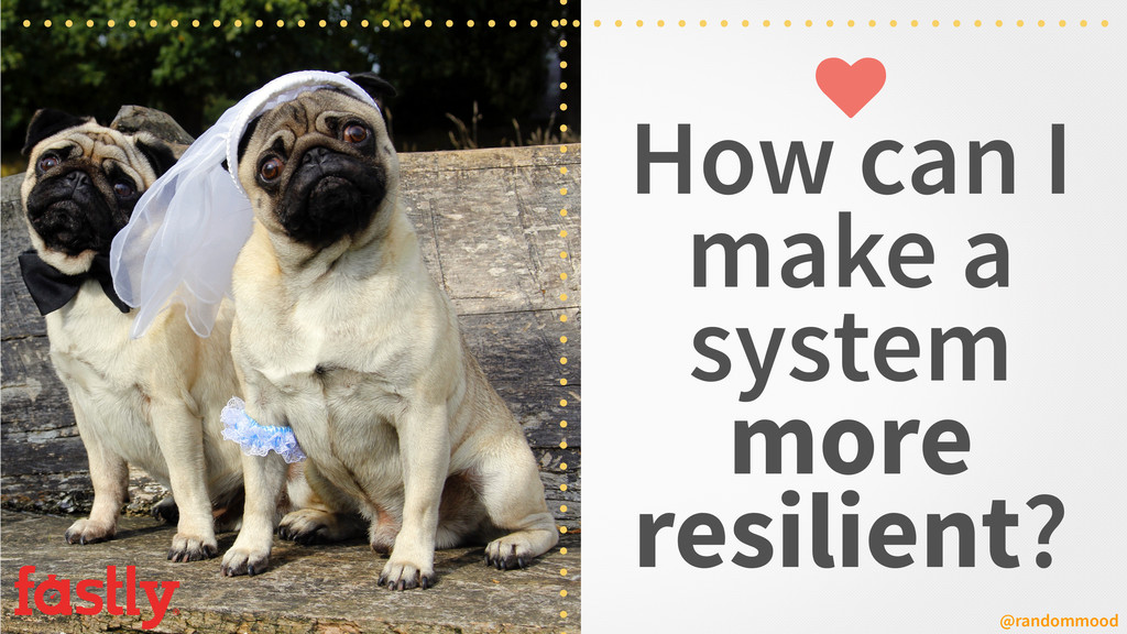 How can I make a system more resilient? @random...