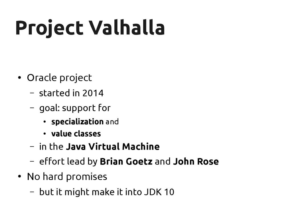 Project Valhalla Project Valhalla ● Oracle proj...