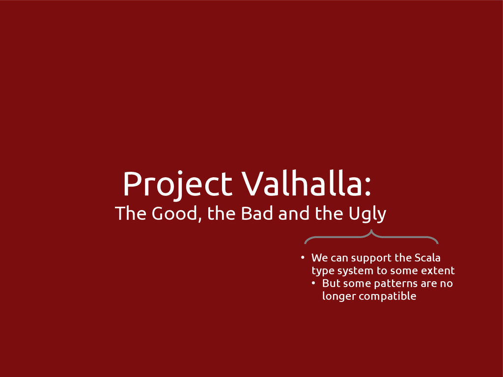 Project Valhalla: The Good, the Bad and the Ugl...