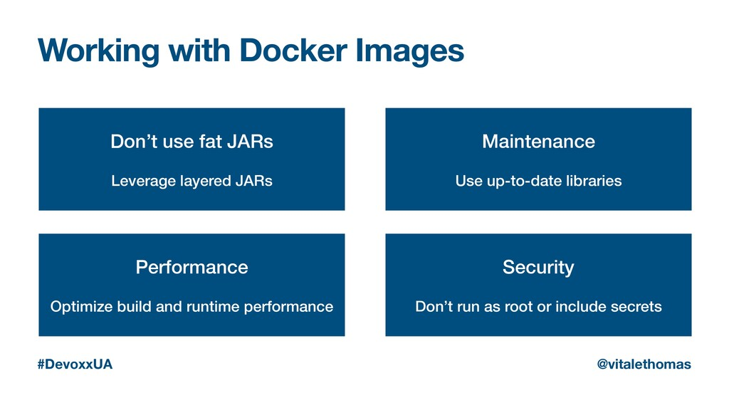 Working with Docker Images Don't use fat JARs L...