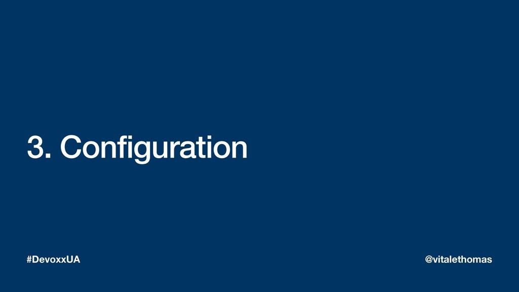 3. Configuration #DevoxxUA @vitalethomas