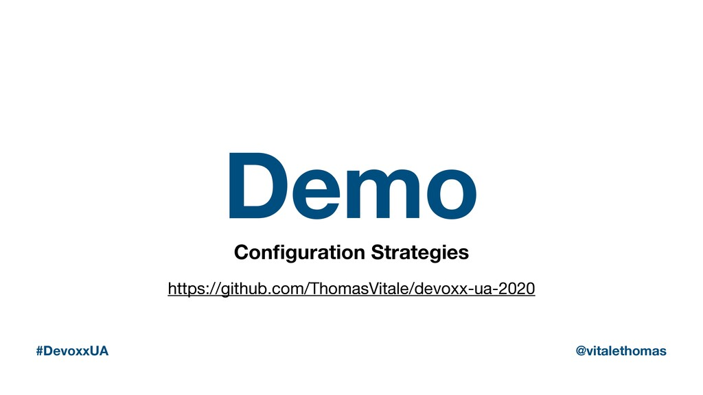 Demo Configuration Strategies #DevoxxUA @vitalet...