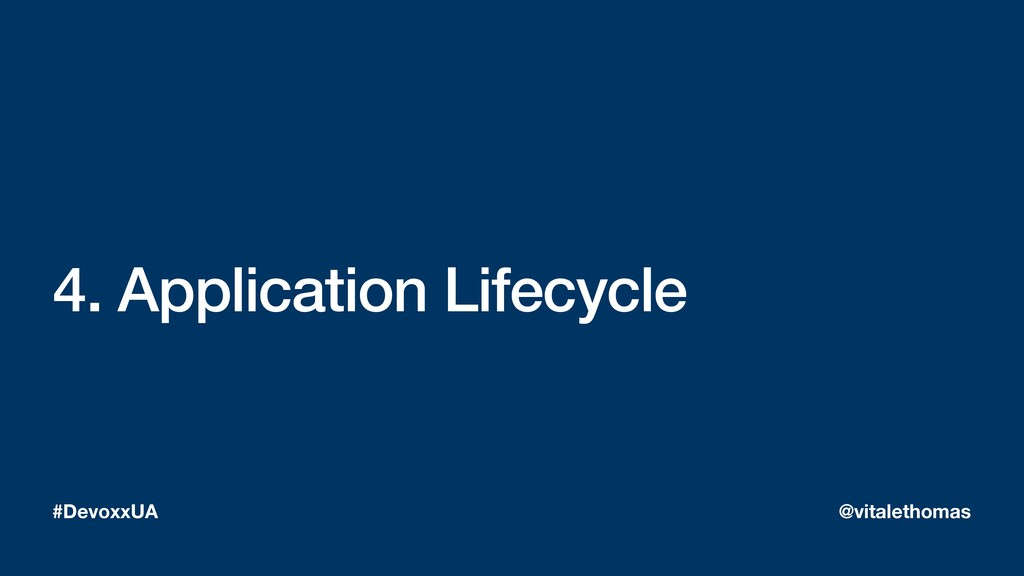 4. Application Lifecycle #DevoxxUA @vitalethomas
