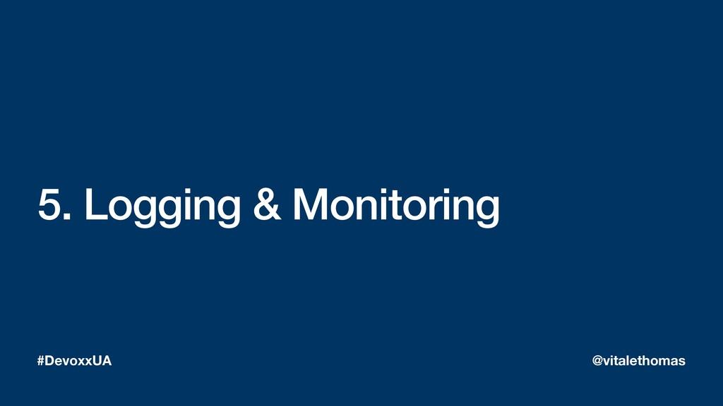 5. Logging & Monitoring #DevoxxUA @vitalethomas