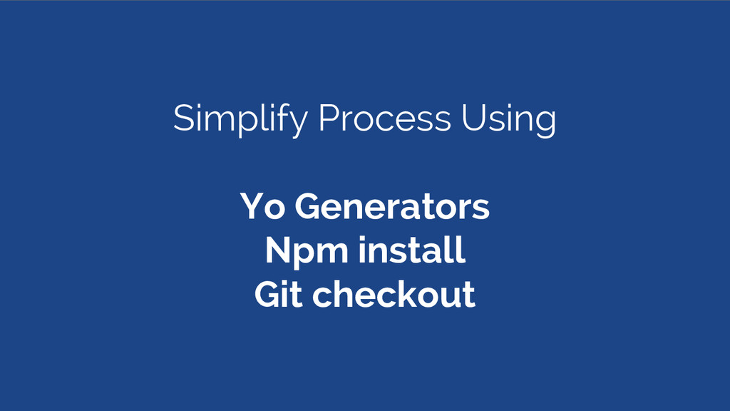 Simplify Process Using Yo Generators Npm instal...