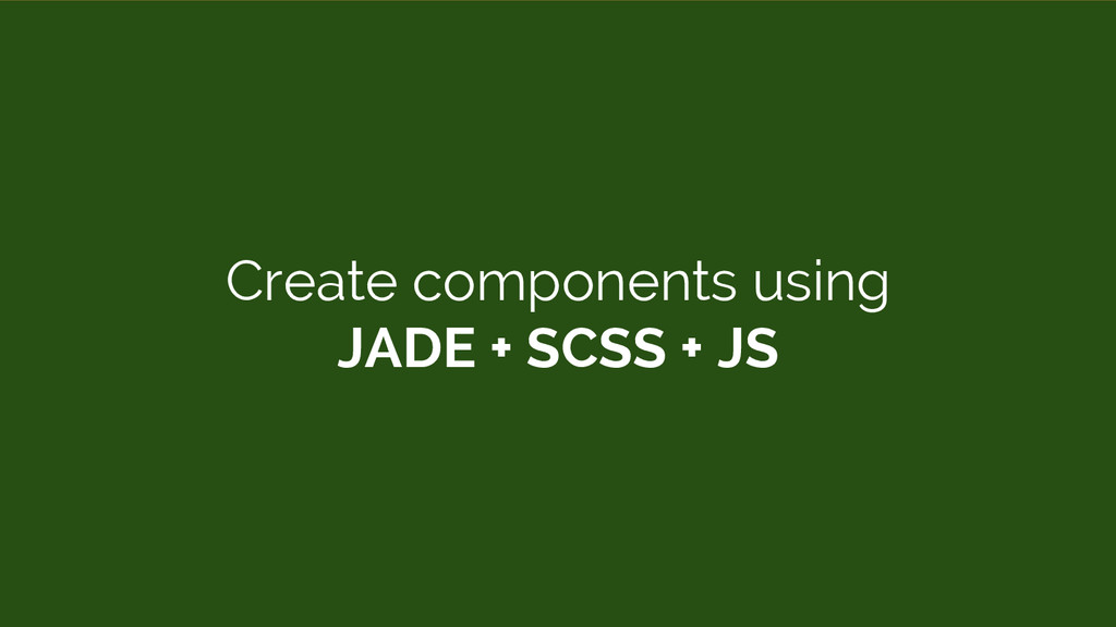 Create components using JADE + SCSS + JS