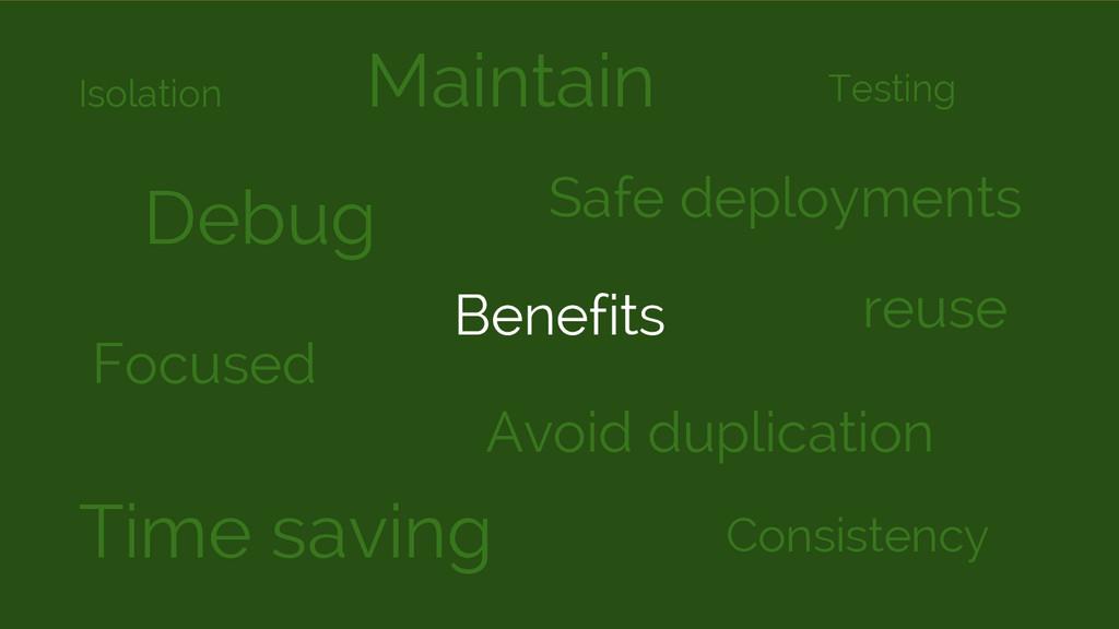 Benefits Debug Maintain Consistency reuse Safe ...