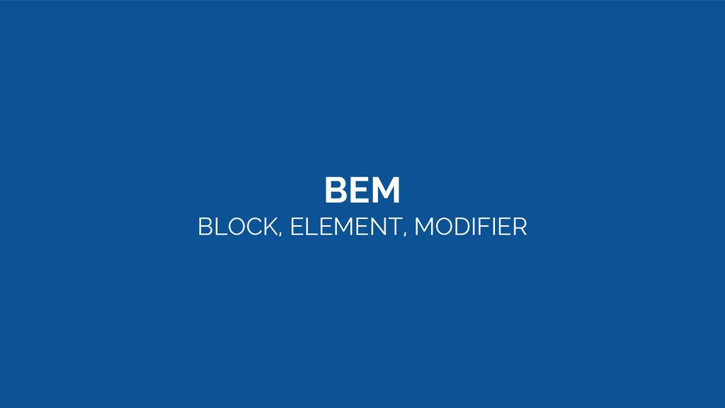BEM BLOCK, ELEMENT, MODIFIER