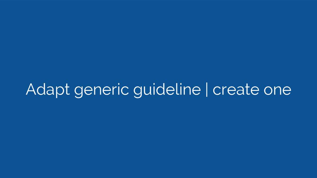 Adapt generic guideline | create one