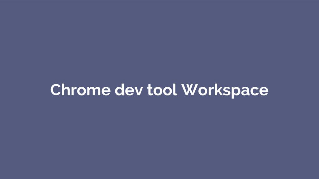 Chrome dev tool Workspace