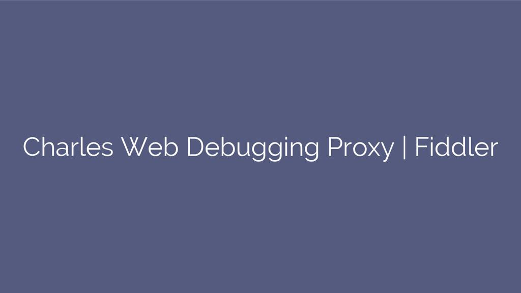 Charles Web Debugging Proxy | Fiddler