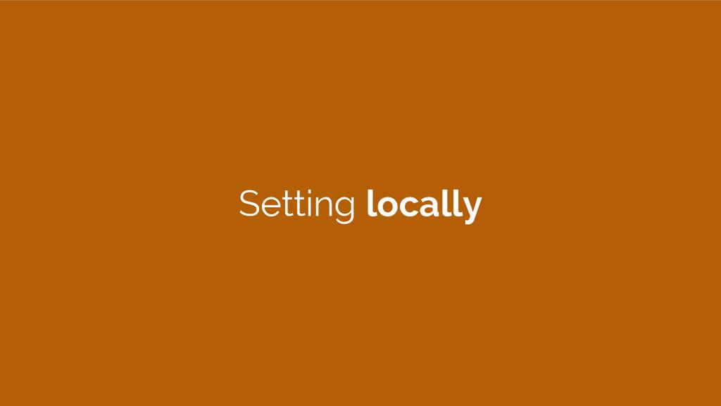 Setting locally