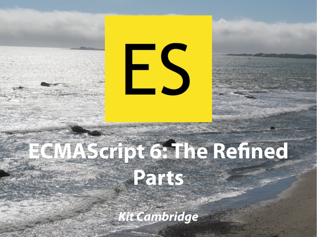 ECMAScript 6: The Re ned Parts Kit Cambridge