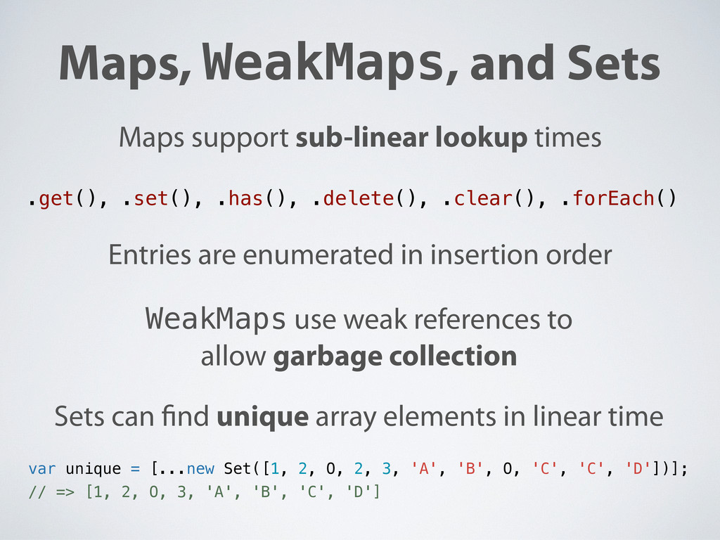 Maps, WeakMaps, and Sets Maps support sub-linea...