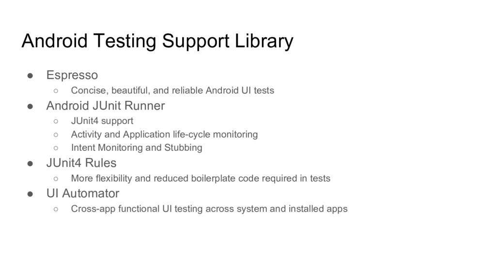 Android Testing Support Library ● Espresso ○ Co...